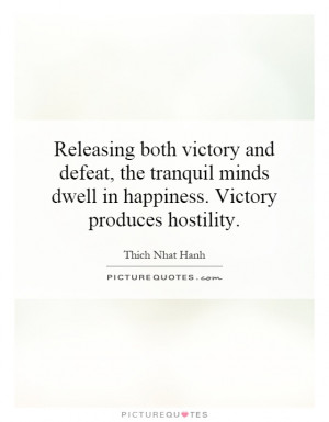 ... minds dwell in happiness. Victory produces hostility. Picture Quote #1