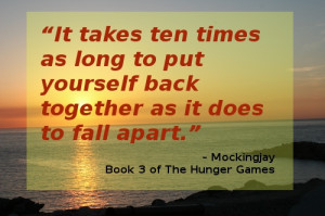 It takes ten times as long to put yourself back together as it does to ...