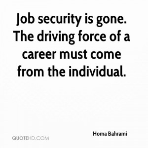 Job security is gone. The driving force of a career must come from the ...