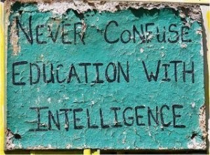 and never confuse a lack of education with a lack of intelligence