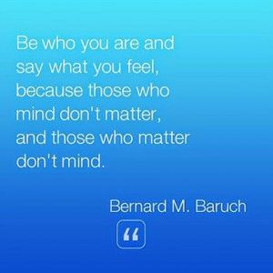 Inspirational Quote from Bernard Baruch: Be who you are and say...