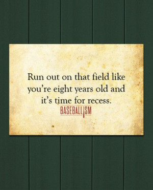 ... out on the field like you're eight years old and it's time for recess