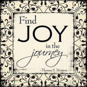 Be of good cheer and find joy in the journey!