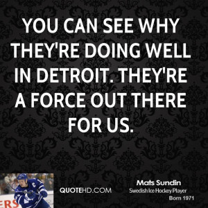 ... why they're doing well in Detroit. They're a force out there for us