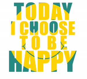 today i choose to be happy