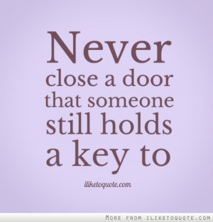 Never close a door that someone still holds a key to.