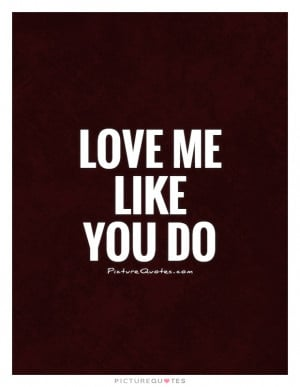 Love me like you do Picture Quote #1