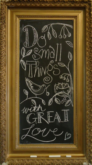 Do small things with great love. Mother Teresa