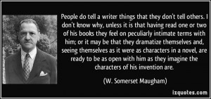 People do tell a writer things that they don't tell others. I don't ...