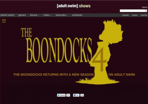 For Boondocks and adult swim mine