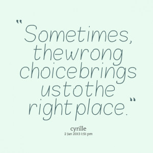 Quotes Picture: sometimes, the wrong choice brings us to the right ...