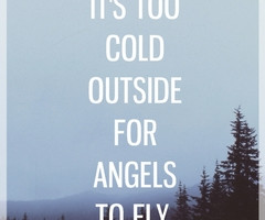 it 39 s too cold quotes