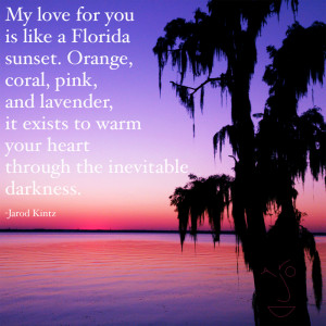 My love for you is like a Florida sunset. Orange, coral, pink, and ...