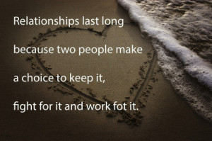 Relationship last long because two people make a choice to keep it ...