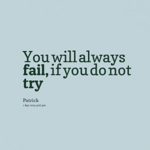 Quotes Picture: you will always fail, if you do not try