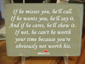 If he misses you, he'll call. If he wants you, he'll say it.