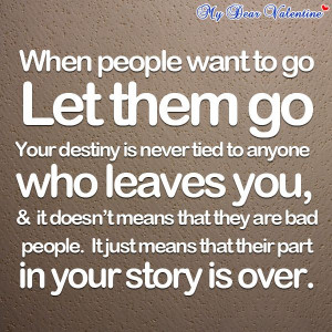 When people want to go let them go, your destiny is never tied to ...