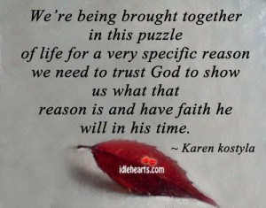 We're being brought together in this puzzle of life for a very ...