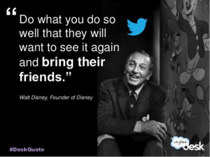 ... want to see it again and bring their friends - Walt Disney #Quotes