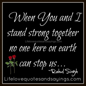 Strong Quotes About Love: When You And Stand Strong Together Quote ...