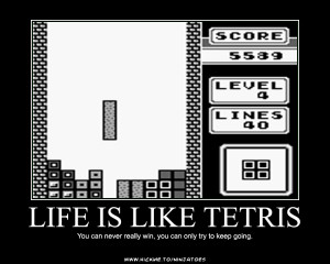 ... the most of your 'Tetris' style life, consider the following thoughts
