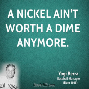 nickel ain't worth a dime anymore.