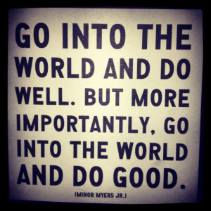 Humanitarian quotes - Go into the world and do well. But more ...