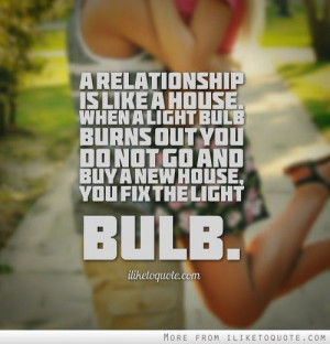 ... house, you fix the light bulb. #relationships #relationship #quotes