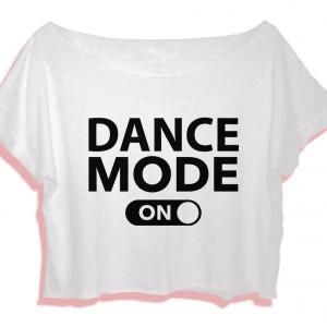 dancer quotes shirt women crop top dance mode on quotes crop tee women ...