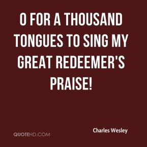 Charles Wesley - O for a thousand tongues to sing my great Redeemer's ...