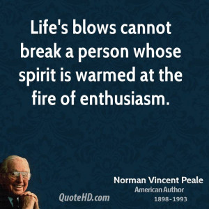 ... break a person whose spirit is warmed at the fire of enthusiasm