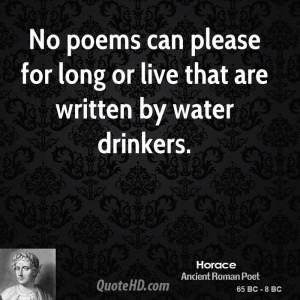 No poems can please for long or live that are written by water ...