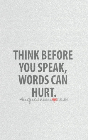 Words Can Hurt Quotes Sayings Words can hurt.
