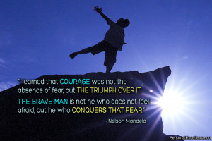 """Quote: """"I learned that courage was not the absence of fear ..."""