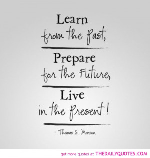 Learn From The Past, Prepare For The Future Live In The Present ...