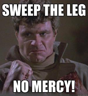 Thread: Go for the kill! Sweep the leg, Johnny!