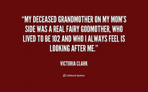 My deceased grandmother on my mom's side was a real fairy godmother ...