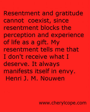 Resentment and gratitude cannot coexist, since resentment blocks the ...