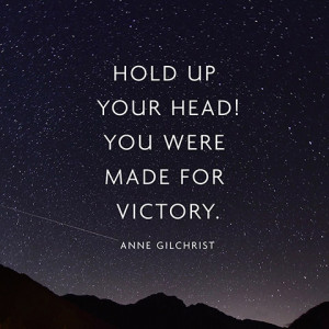 Hold Up Your Head You Were Made For Victory