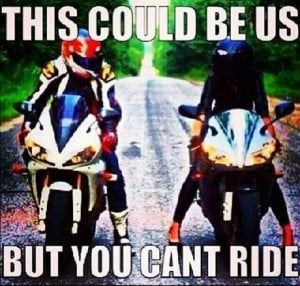 This could be us, but you can not ride, no bike, no motorcycle ...