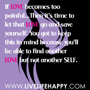 If LOVE becomes too painful…Then it's time to let that LOVE go and ...
