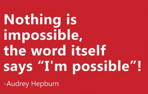 Nothing Is Impossible - Famous Quote