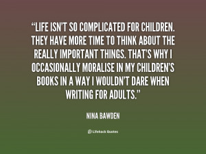 Life isn't so complicated for children. They have more time to think ...