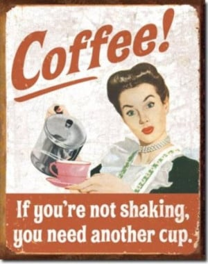 ... You're Not Shaking You Need Another Cup Retro Vintage Sign BUY NOW