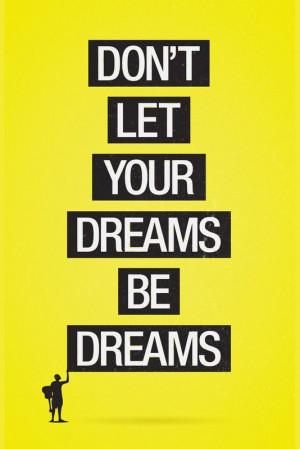 Don't let your dreams be dreams