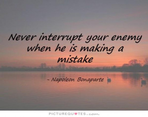 ... interrupt your enemy when he is making a mistake Picture Quote #1