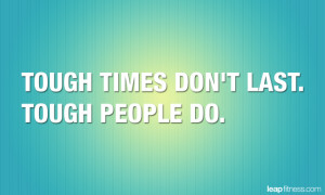 Tough Times Don't Last Tough People Do - Fitness Quotes