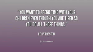 You want to spend time with your children even though you are tired so ...