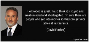 Hollywood is great. I also think it's stupid and small-minded and ...