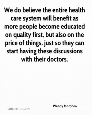 We do believe the entire health care system will benefit as more ...